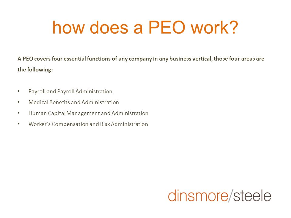 how does a PEO work A PEO covers four essential functions of any company in any business vertical, those four areas are the following: