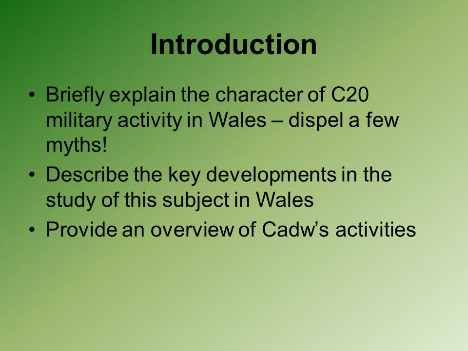 Introduction Briefly explain the character of C20 military activity in Wales – dispel a few myths!