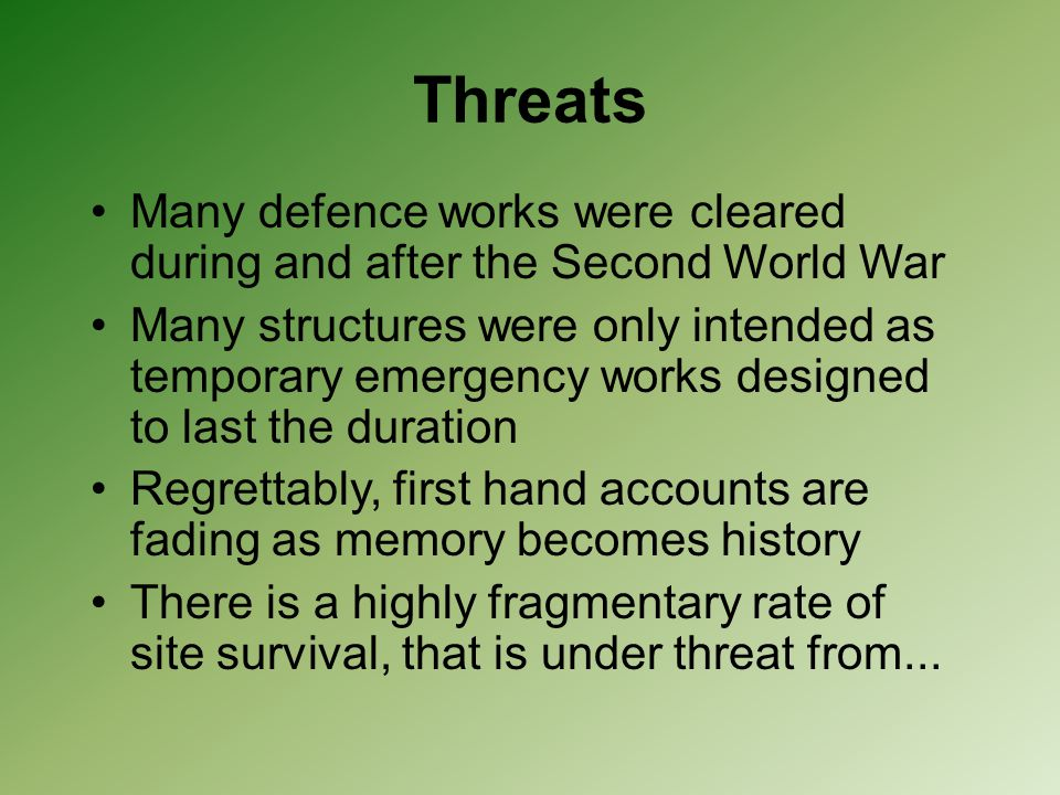 Threats Many defence works were cleared during and after the Second World War.