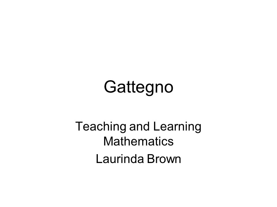 Teaching and Learning Mathematics Laurinda Brown