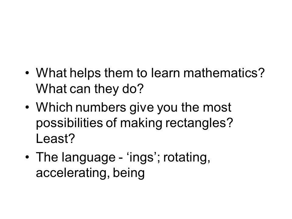 What helps them to learn mathematics What can they do