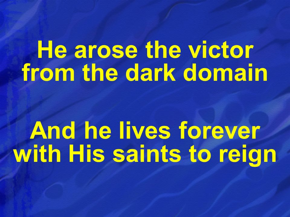 He arose the victor from the dark domain