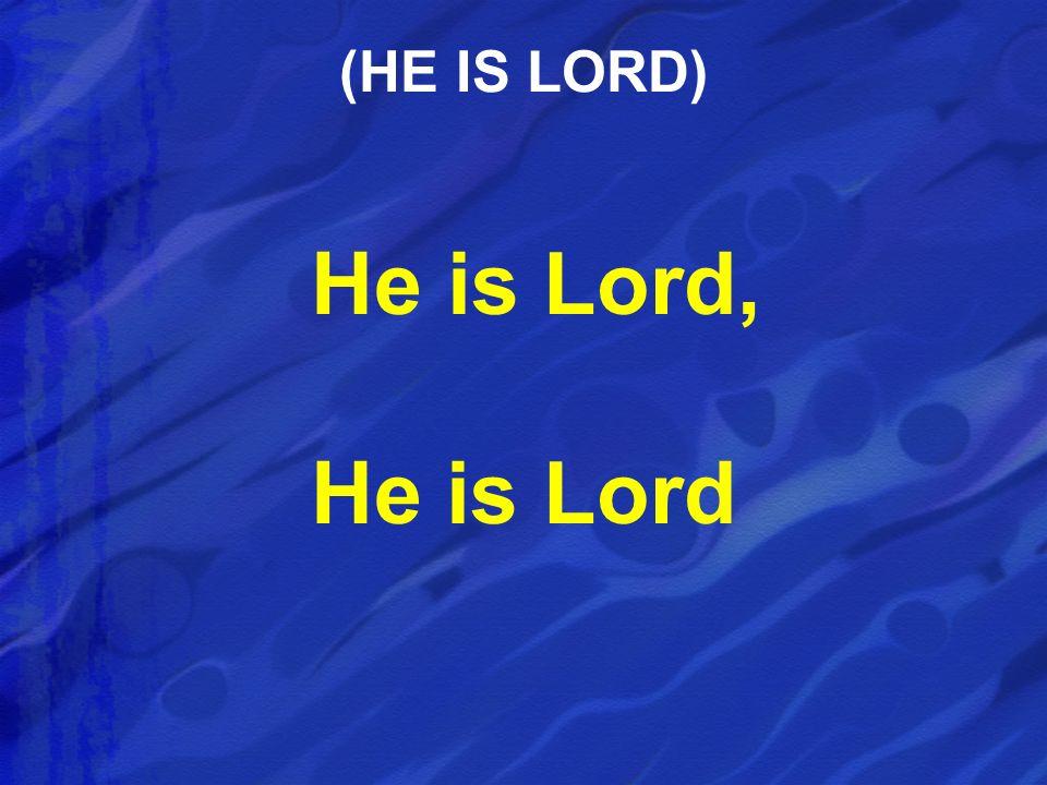 (HE IS LORD) He is Lord, He is Lord