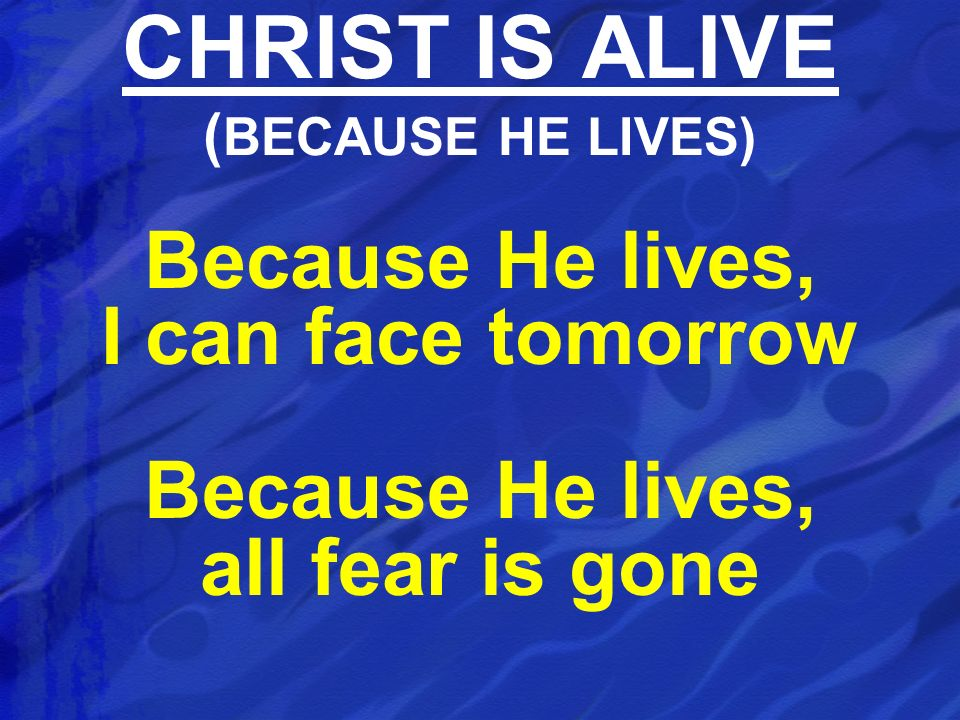 CHRIST IS ALIVE (BECAUSE HE LIVES)