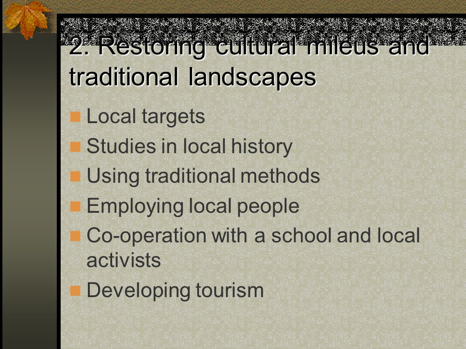 2. Restoring cultural mileus and traditional landscapes