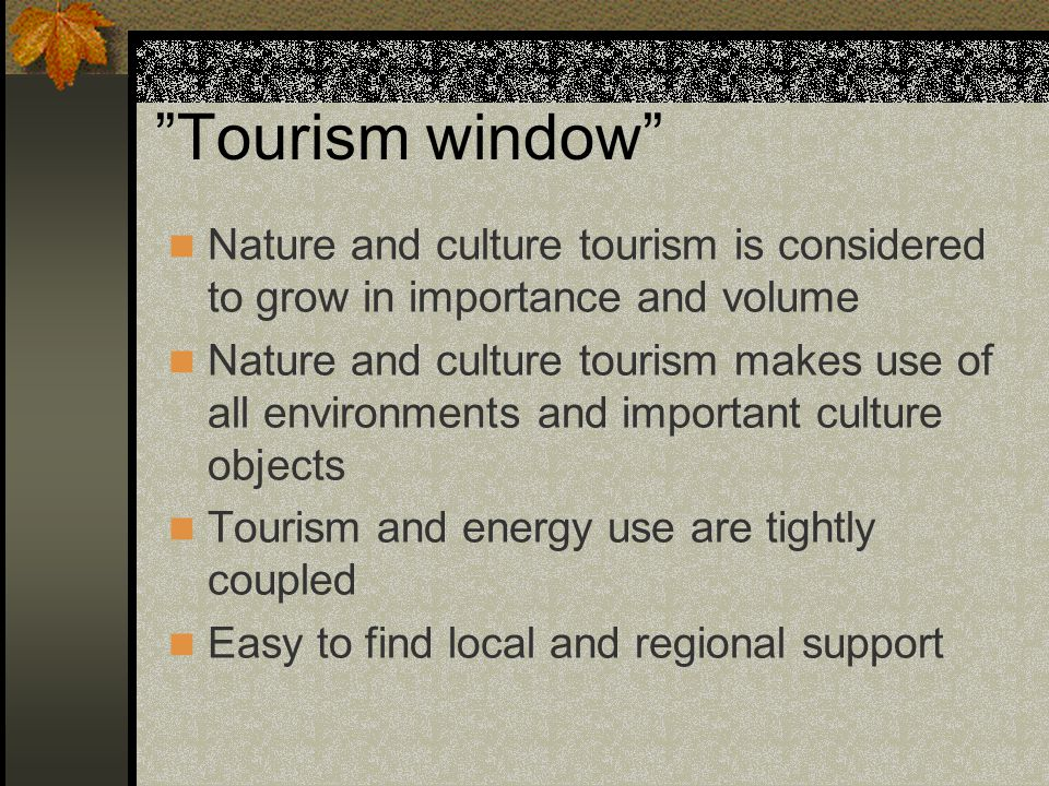 Tourism window Nature and culture tourism is considered to grow in importance and volume.
