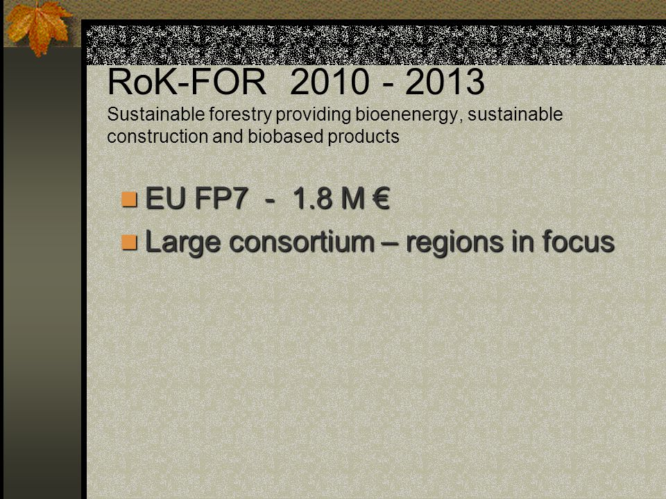RoK-FOR 2010 - 2013 Sustainable forestry providing bioenenergy, sustainable construction and biobased products