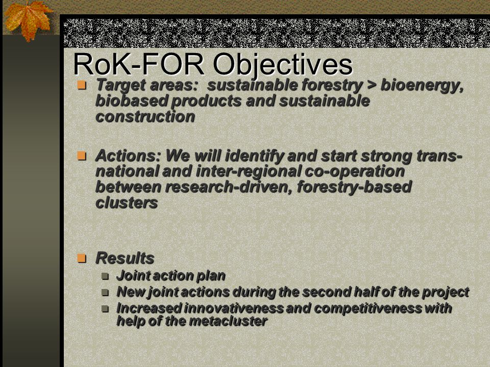 RoK-FOR Objectives Target areas: sustainable forestry > bioenergy, biobased products and sustainable construction.