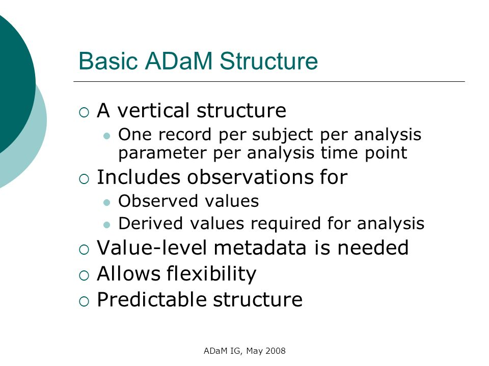 Basic ADaM Structure A vertical structure Includes observations for