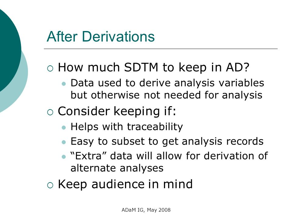 After Derivations How much SDTM to keep in AD Consider keeping if: