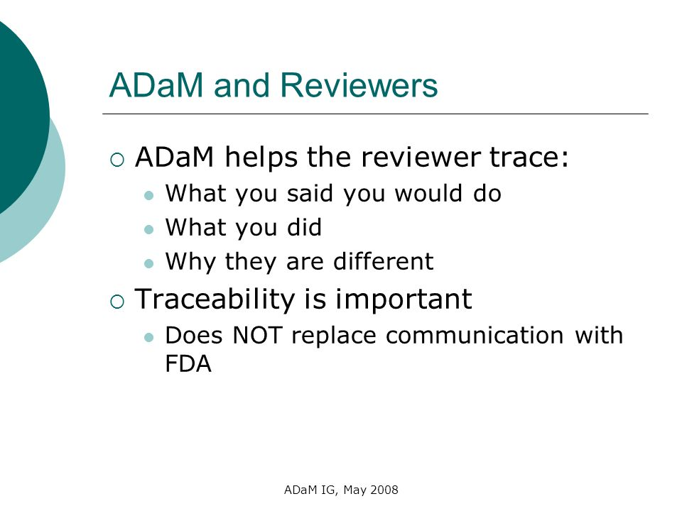 ADaM and Reviewers ADaM helps the reviewer trace: