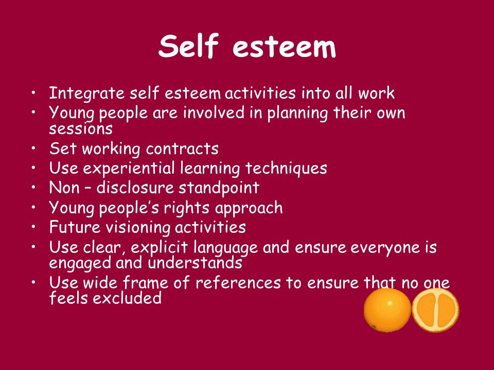 Self esteem Integrate self esteem activities into all work