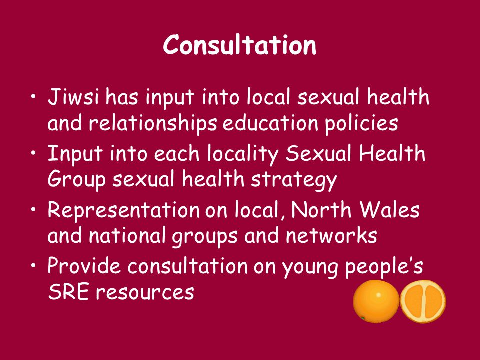 Consultation Jiwsi has input into local sexual health and relationships education policies.