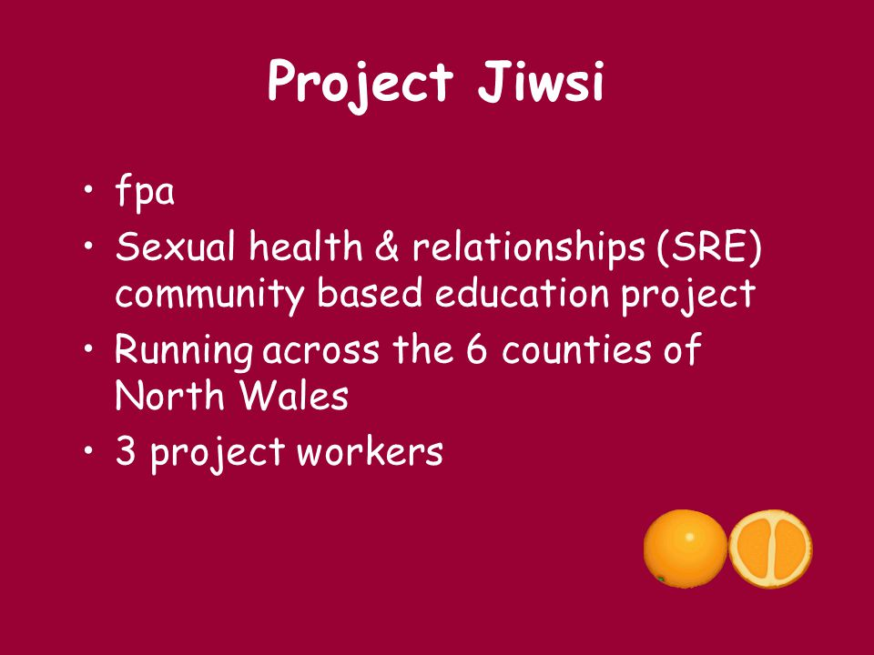 Project Jiwsi fpa. Sexual health & relationships (SRE) community based education project. Running across the 6 counties of North Wales.