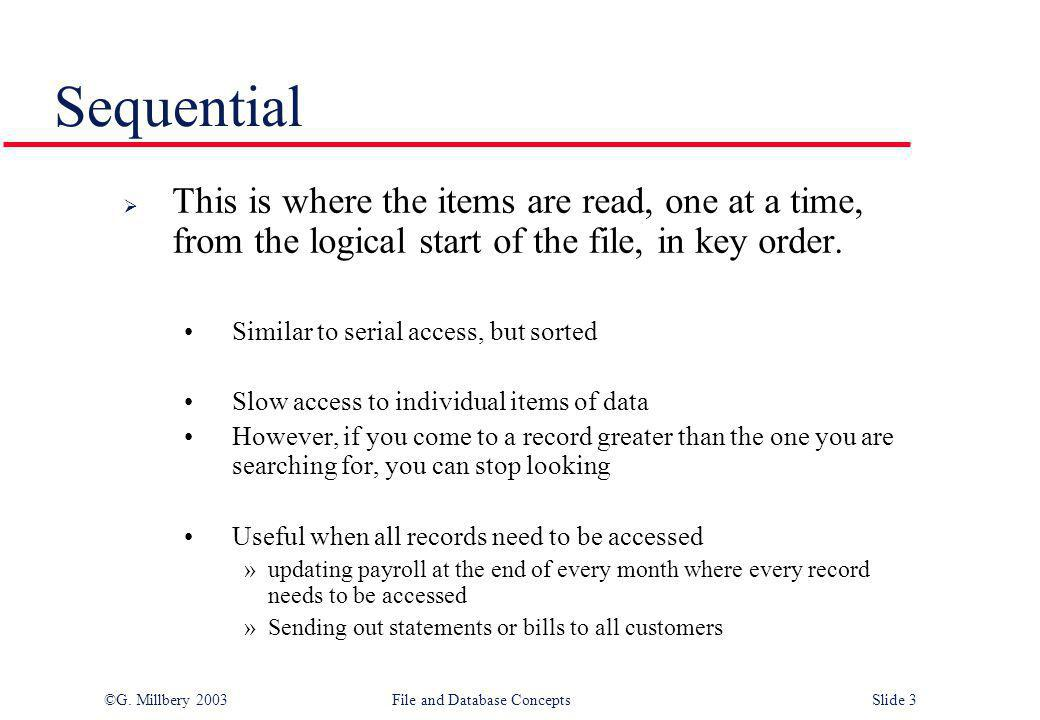 Sequential This is where the items are read, one at a time, from the logical start of the file, in key order.