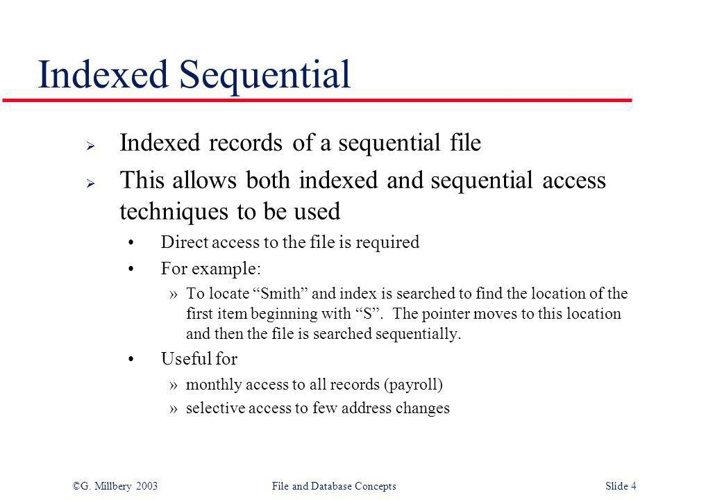 Indexed Sequential Indexed records of a sequential file