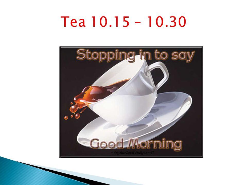 Tea 10.15 – 10.30