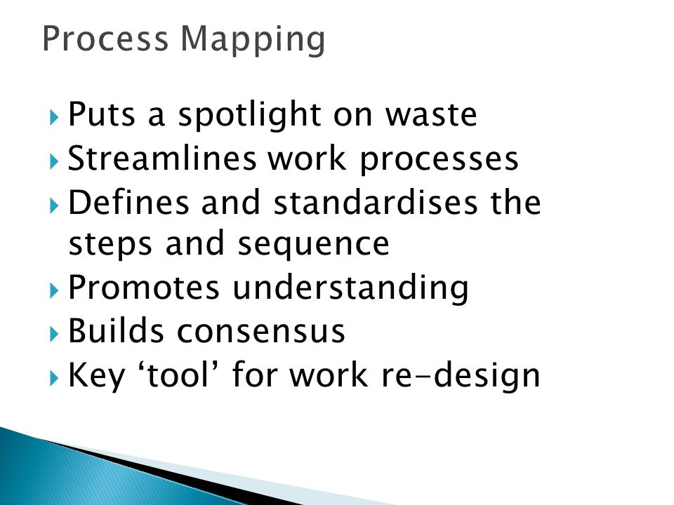 Process Mapping Puts a spotlight on waste Streamlines work processes