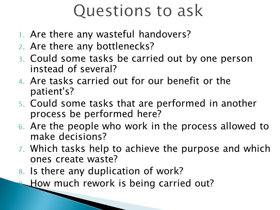 Questions to ask Are there any wasteful handovers
