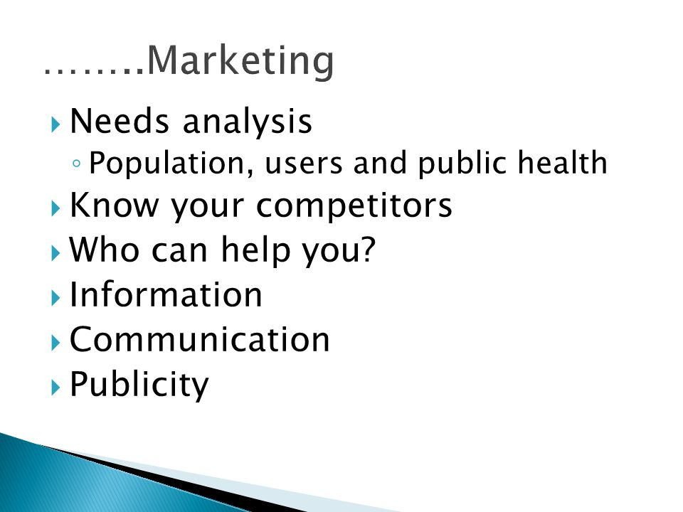 ……..Marketing Needs analysis Know your competitors Who can help you