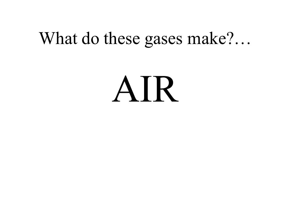 What do these gases make …