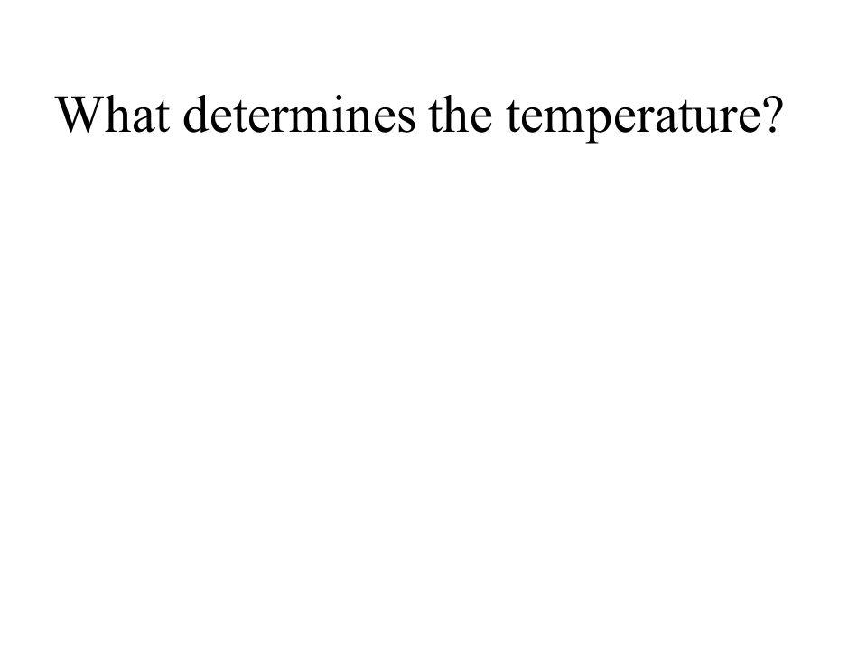 What determines the temperature