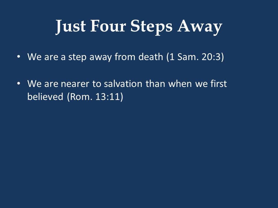 Just Four Steps Away We are a step away from death (1 Sam. 20:3)