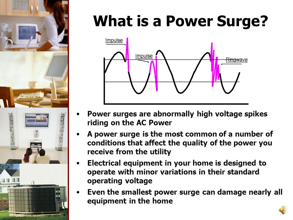 What is a Power Surge Power surges are abnormally high voltage spikes riding on the AC Power.
