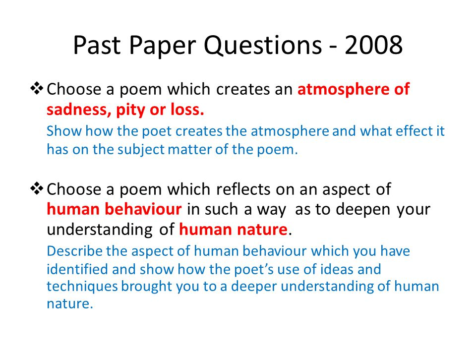 Past Paper Questions - 2008 Choose a poem which creates an atmosphere of sadness, pity or loss.