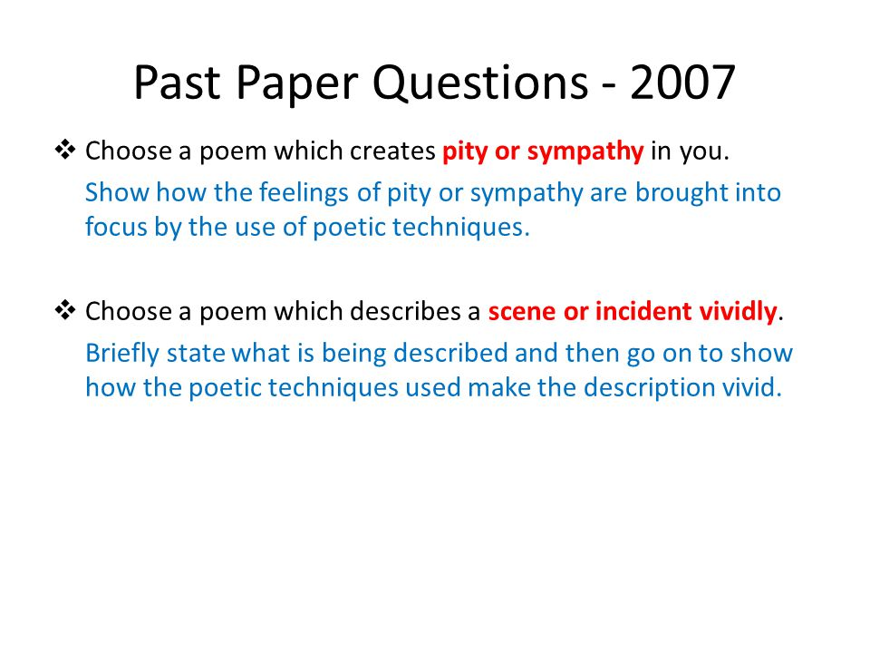 Past Paper Questions - 2007 Choose a poem which creates pity or sympathy in you.