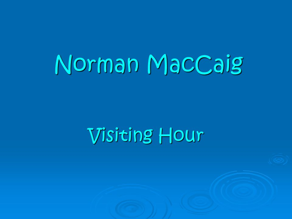 Norman MacCaig Visiting Hour