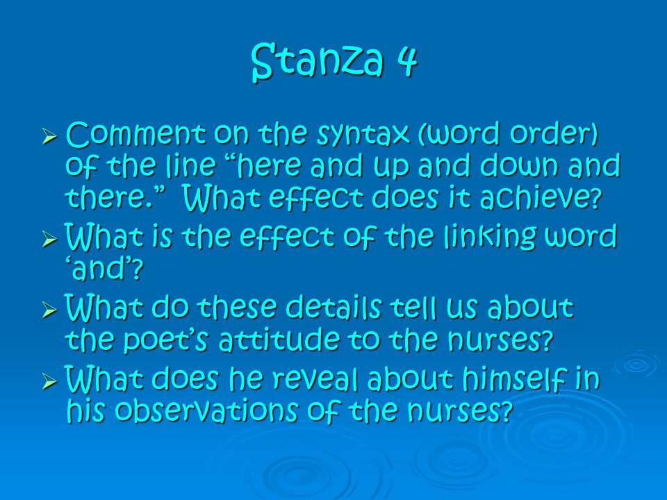 Stanza 4 Comment on the syntax (word order) of the line here and up and down and there. What effect does it achieve
