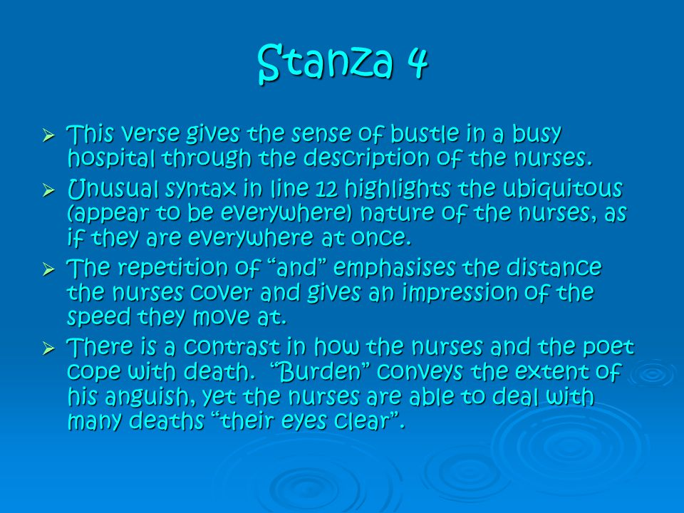 Stanza 4 This verse gives the sense of bustle in a busy hospital through the description of the nurses.