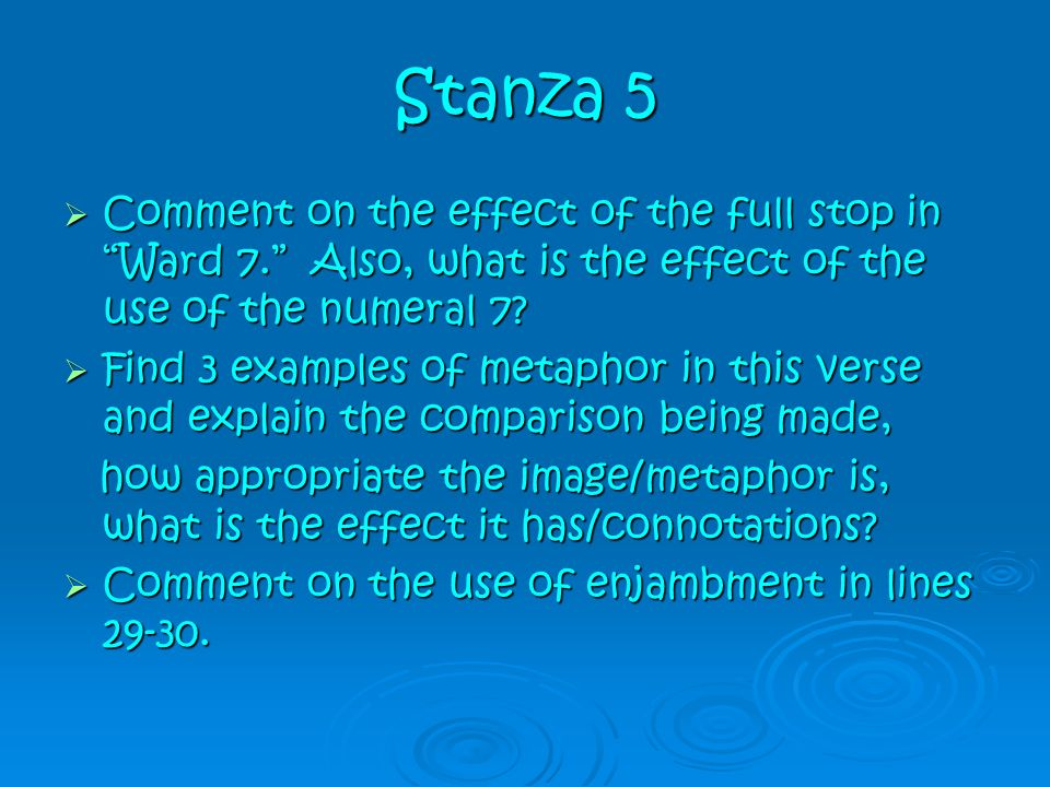 Stanza 5 Comment on the effect of the full stop in Ward 7. Also, what is the effect of the use of the numeral 7