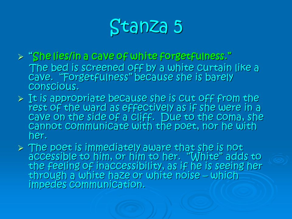 Stanza 5 She lies/in a cave of white forgetfulness.