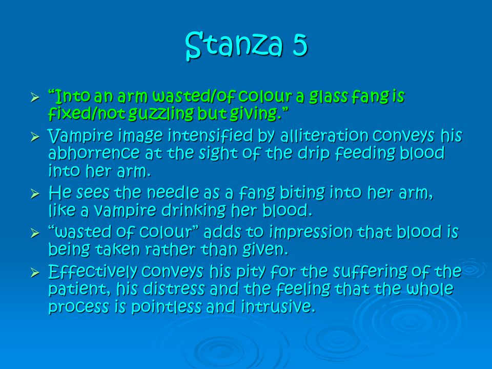 Stanza 5 Into an arm wasted/of colour a glass fang is fixed/not guzzling but giving.