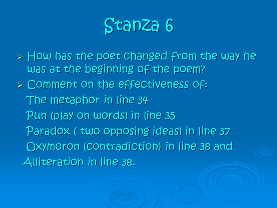 Stanza 6 How has the poet changed from the way he was at the beginning of the poem Comment on the effectiveness of:
