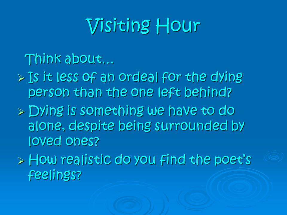 Visiting Hour Think about…