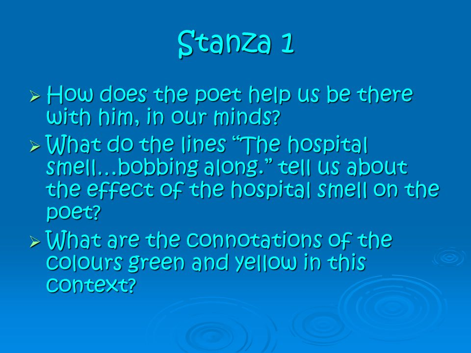 Stanza 1 How does the poet help us be there with him, in our minds