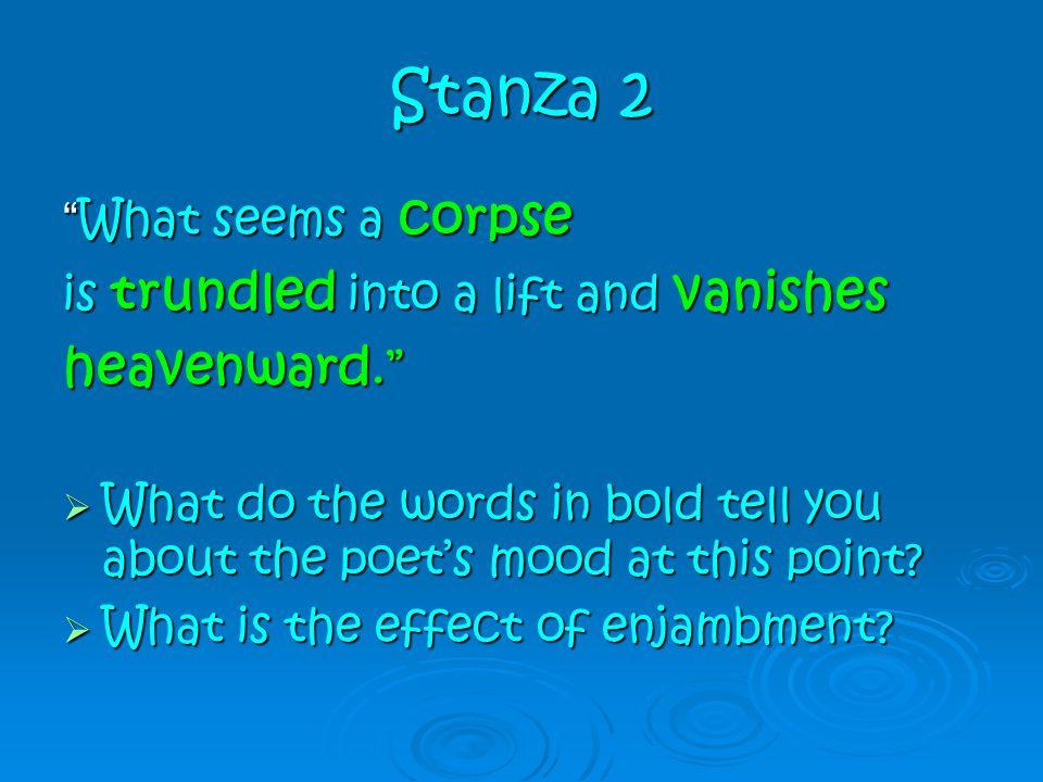 Stanza 2 heavenward. What seems a corpse