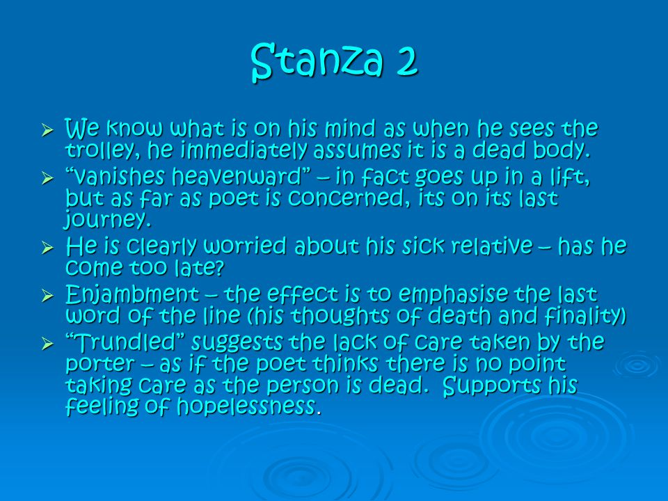 Stanza 2 We know what is on his mind as when he sees the trolley, he immediately assumes it is a dead body.