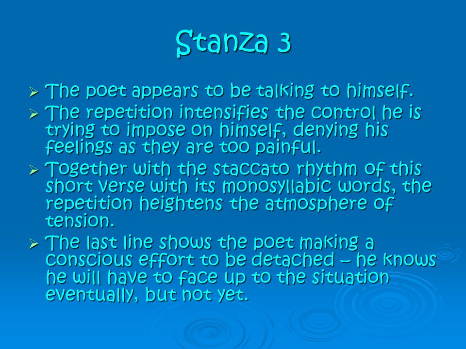 Stanza 3 The poet appears to be talking to himself.