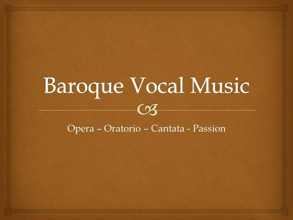 Opera – Oratorio – Cantata - Passion