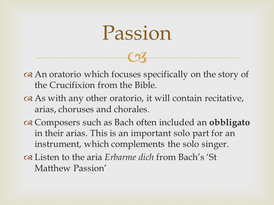 Passion An oratorio which focuses specifically on the story of the Crucifixion from the Bible.