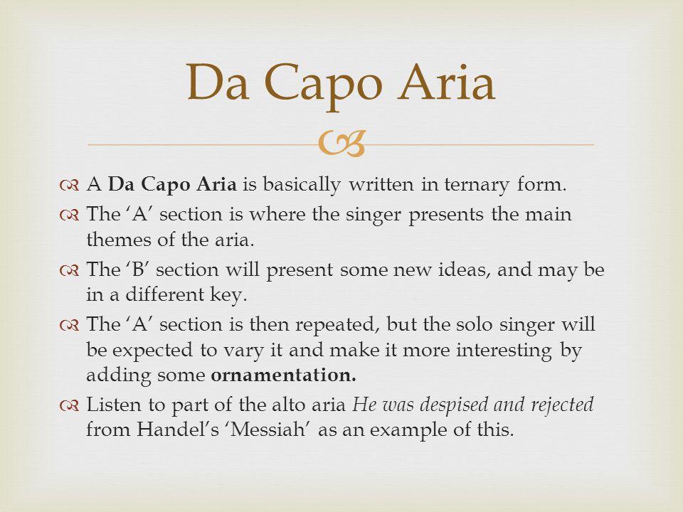 Da Capo Aria A Da Capo Aria is basically written in ternary form.