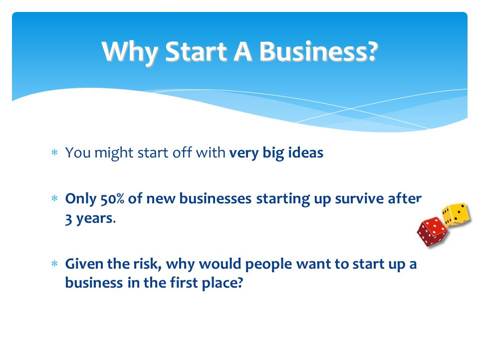 Why Start A Business You might start off with very big ideas