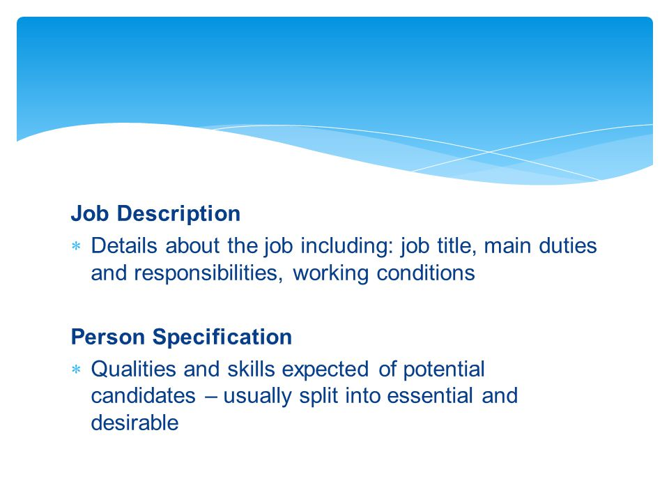Job Description Details about the job including: job title, main duties and responsibilities, working conditions.