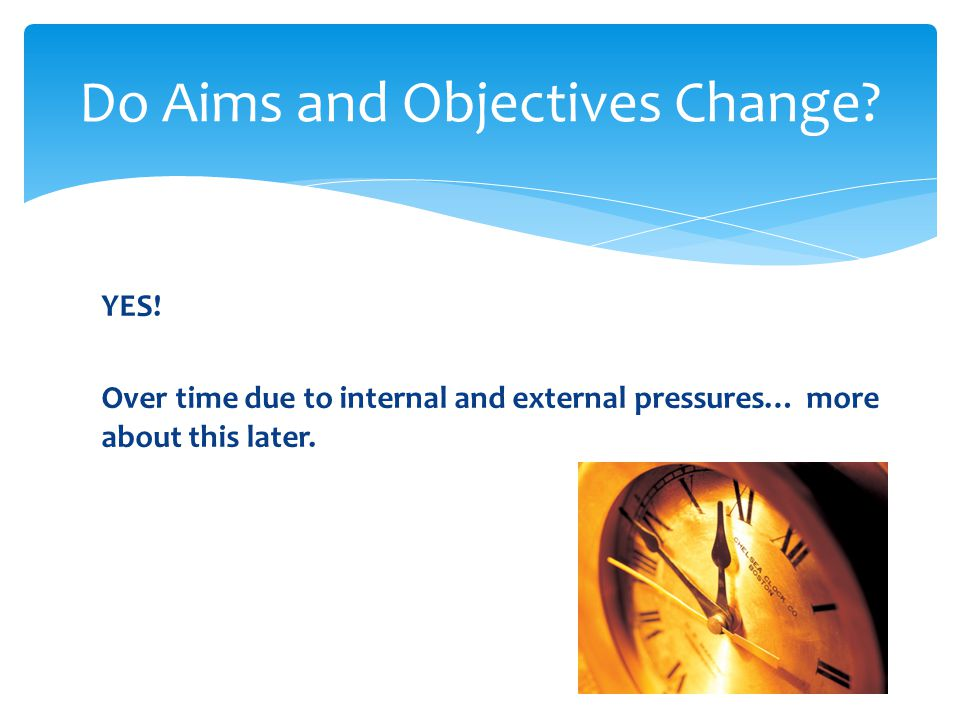 Do Aims and Objectives Change