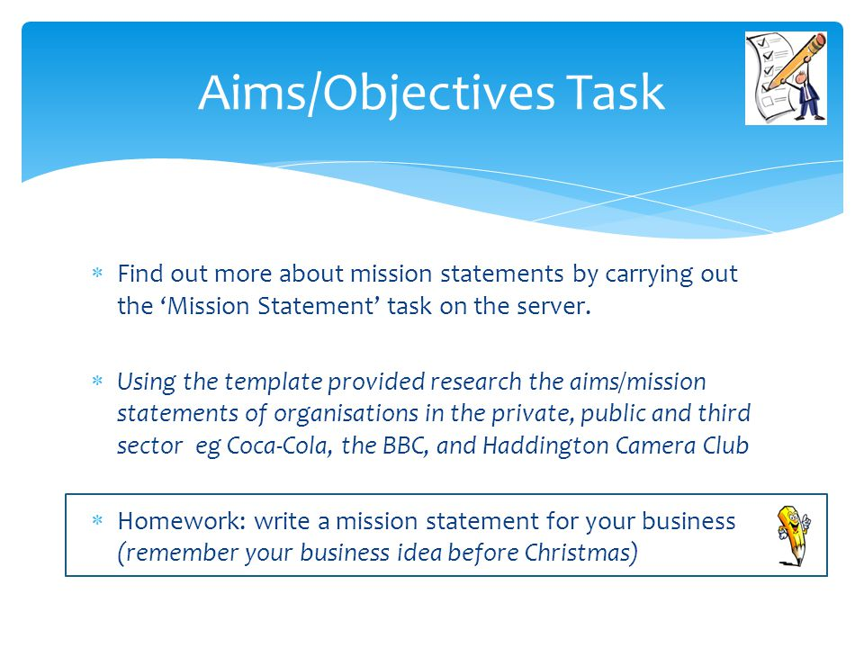 Aims/Objectives Task Find out more about mission statements by carrying out the 'Mission Statement' task on the server.