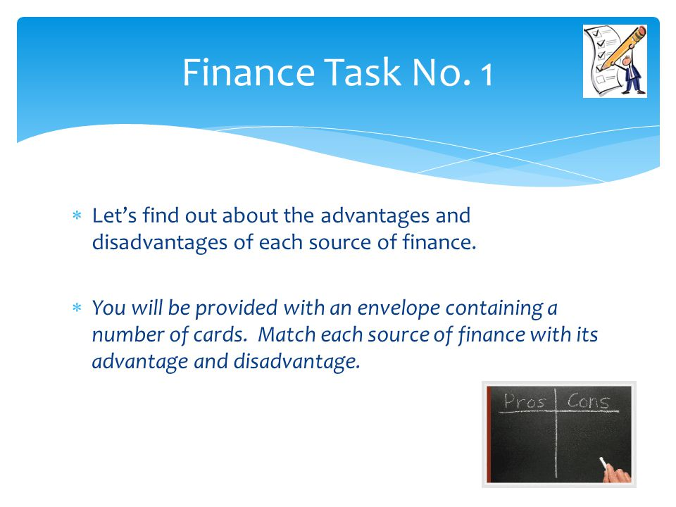 Finance Task No. 1 Let's find out about the advantages and disadvantages of each source of finance.